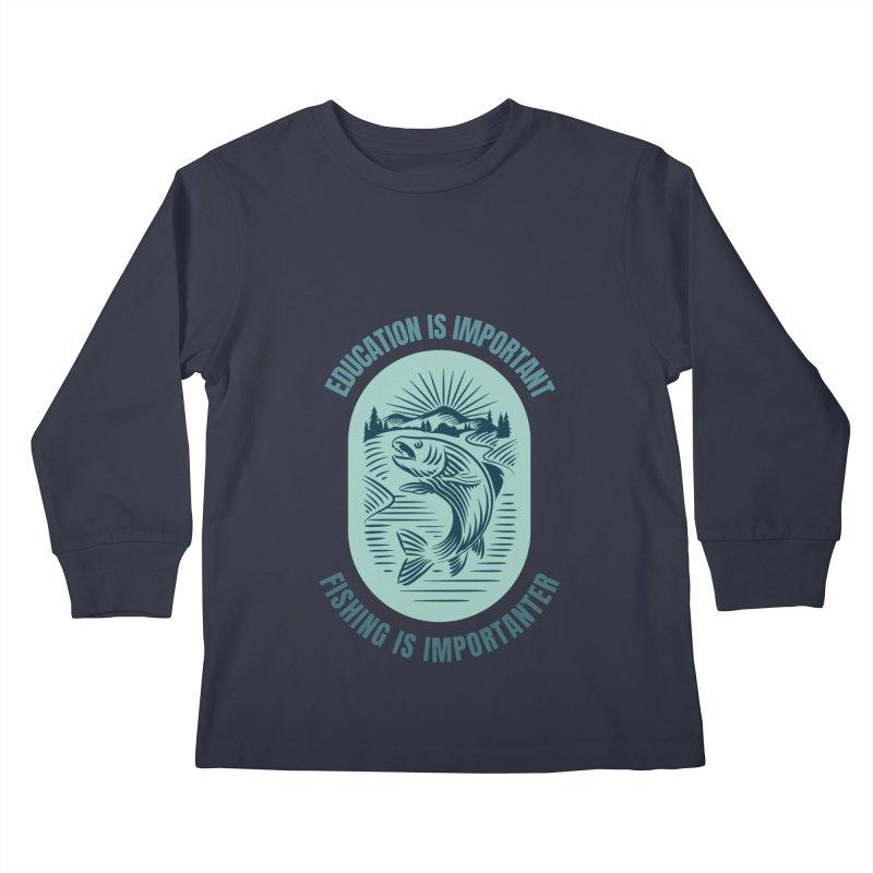 EDUCATION IS IMPORTANT BUT FISHING IS IMPORTANTER Kids Longsleeve T-Shirt by Saksham Artist Shop