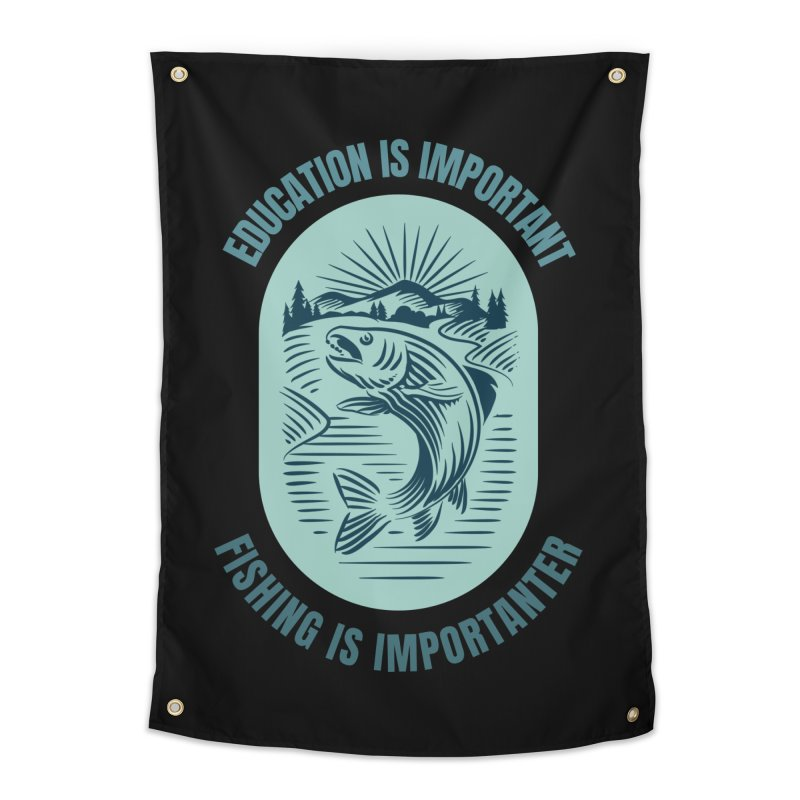EDUCATION IS IMPORTANT BUT FISHING IS IMPORTANTER Home Tapestry by Saksham Artist Shop