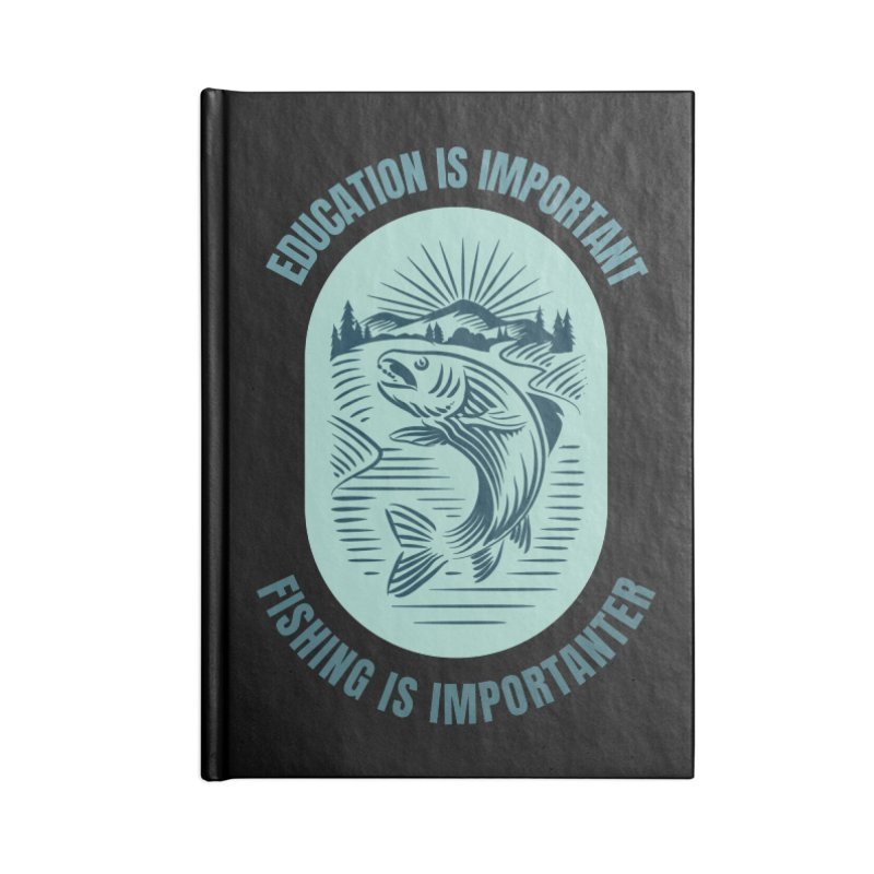 EDUCATION IS IMPORTANT BUT FISHING IS IMPORTANTER Accessories Notebook by Saksham Artist Shop