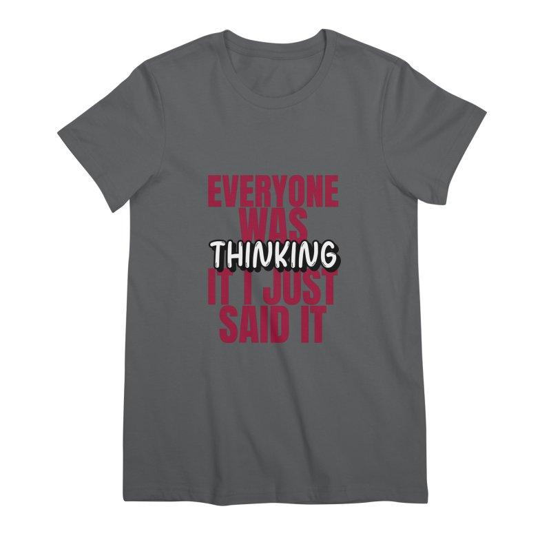 EVERYONE WAS THINKING IT I JUST SAID IT Women's T-Shirt by Saksham Artist Shop