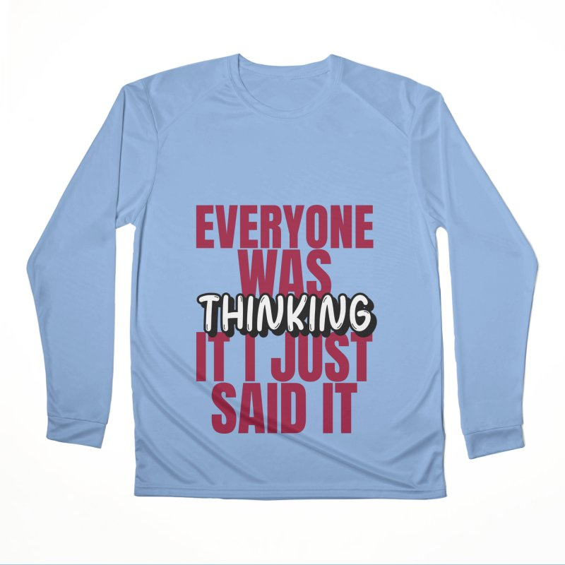 EVERYONE WAS THINKING IT I JUST SAID IT Men's Longsleeve T-Shirt by Saksham Artist Shop
