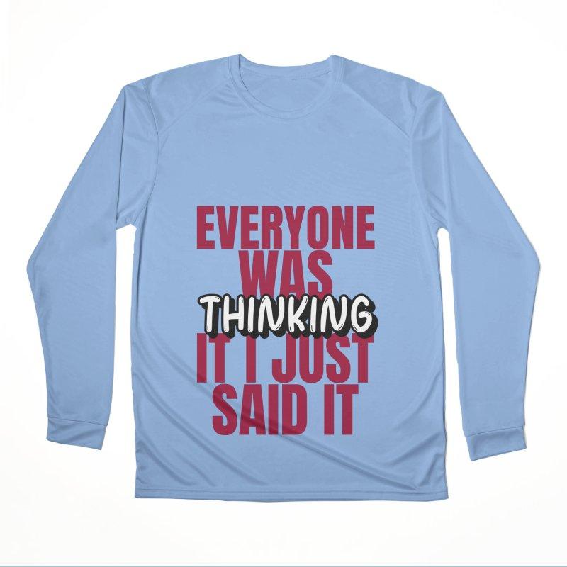EVERYONE WAS THINKING IT I JUST SAID IT Women's Longsleeve T-Shirt by Saksham Artist Shop