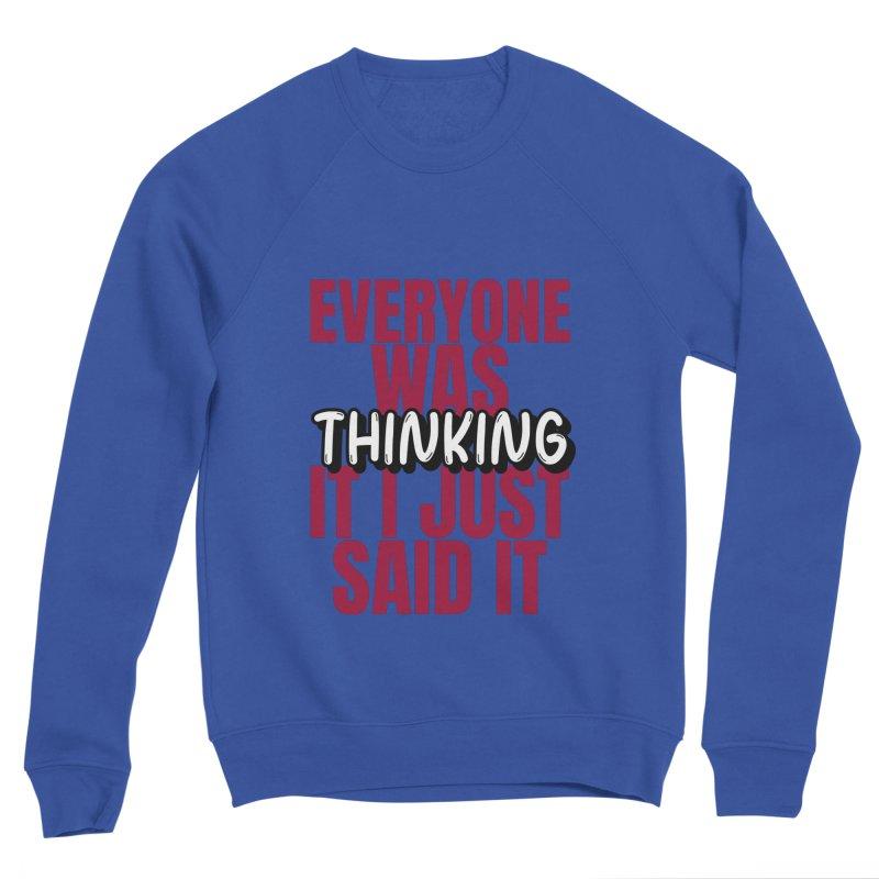 EVERYONE WAS THINKING IT I JUST SAID IT Women's Sweatshirt by Saksham Artist Shop