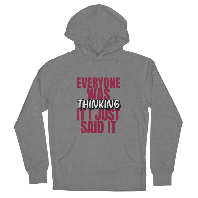 EVERYONE WAS THINKING IT I JUST SAID IT Women's Pullover Hoody by Saksham Artist Shop