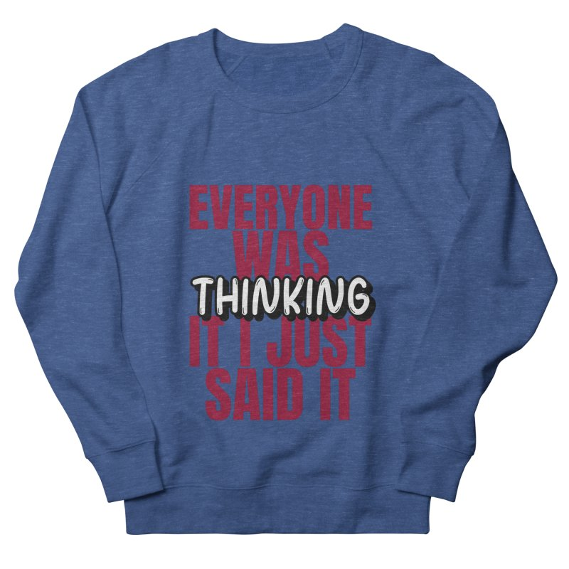EVERYONE WAS THINKING IT I JUST SAID IT Men's Sweatshirt by Saksham Artist Shop