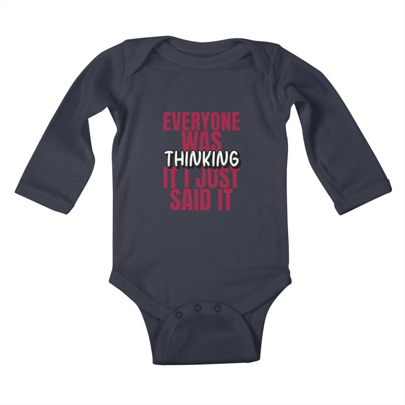 EVERYONE WAS THINKING IT I JUST SAID IT Kids Baby Longsleeve Bodysuit by Saksham Artist Shop