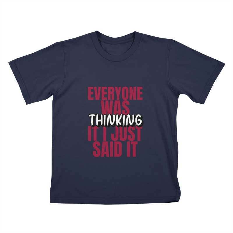 EVERYONE WAS THINKING IT I JUST SAID IT Kids T-Shirt by Saksham Artist Shop
