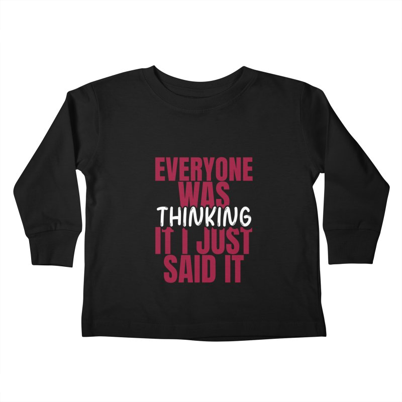 EVERYONE WAS THINKING IT I JUST SAID IT Kids Toddler Longsleeve T-Shirt by Saksham Artist Shop