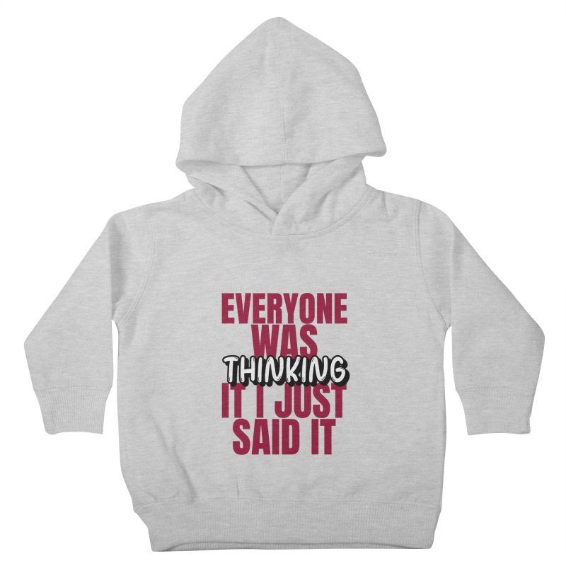 EVERYONE WAS THINKING IT I JUST SAID IT Kids Toddler Pullover Hoody by Saksham Artist Shop