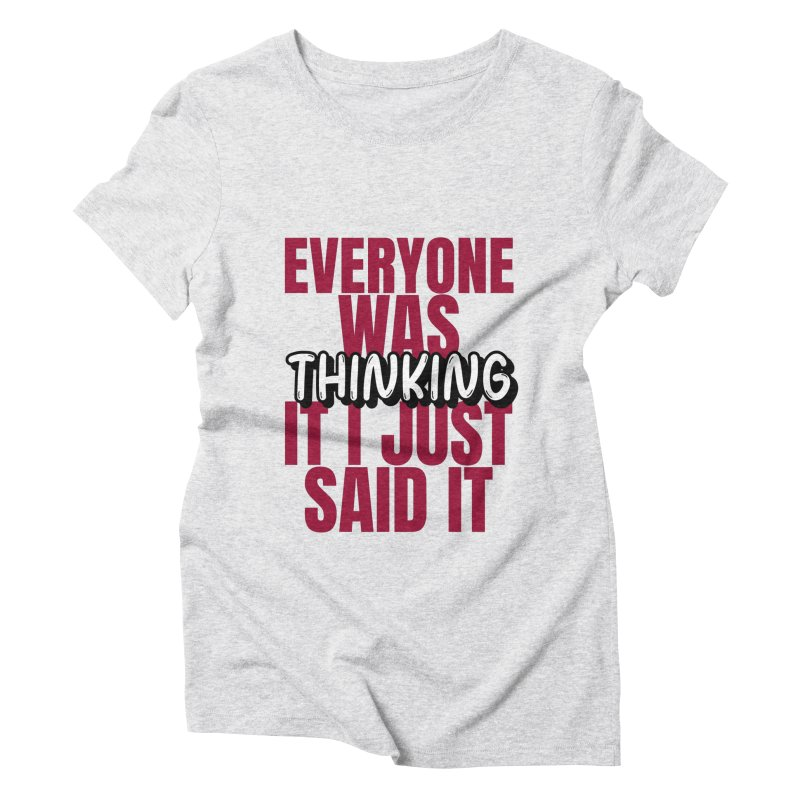 EVERYONE WAS THINKING IT I JUST SAID IT Women's T-Shirt by Saksham Artist Shop
