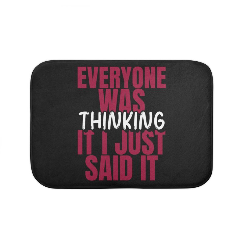 EVERYONE WAS THINKING IT I JUST SAID IT Home Bath Mat by Saksham Artist Shop