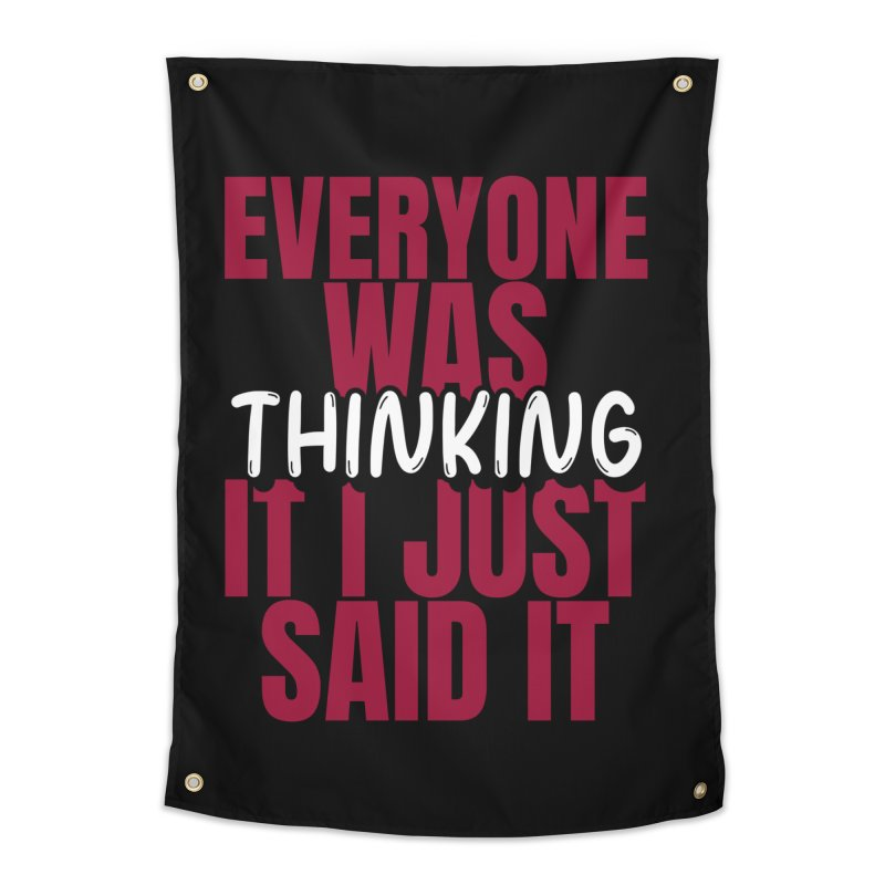 EVERYONE WAS THINKING IT I JUST SAID IT Home Tapestry by Saksham Artist Shop