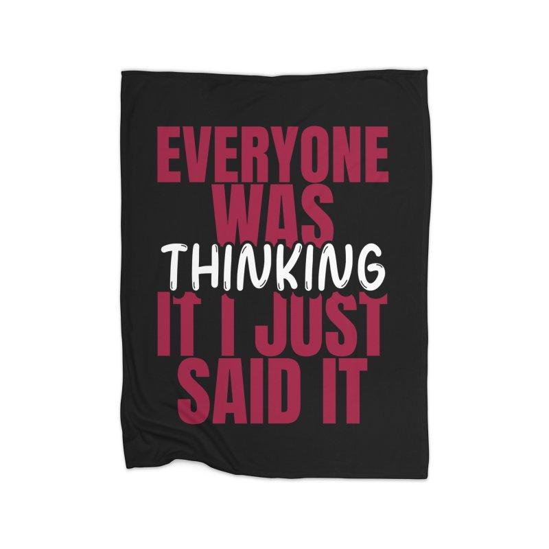 EVERYONE WAS THINKING IT I JUST SAID IT Home Blanket by Saksham Artist Shop