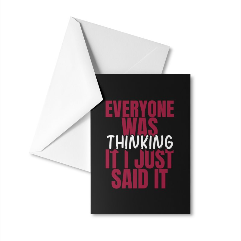 EVERYONE WAS THINKING IT I JUST SAID IT Accessories Greeting Card by Saksham Artist Shop