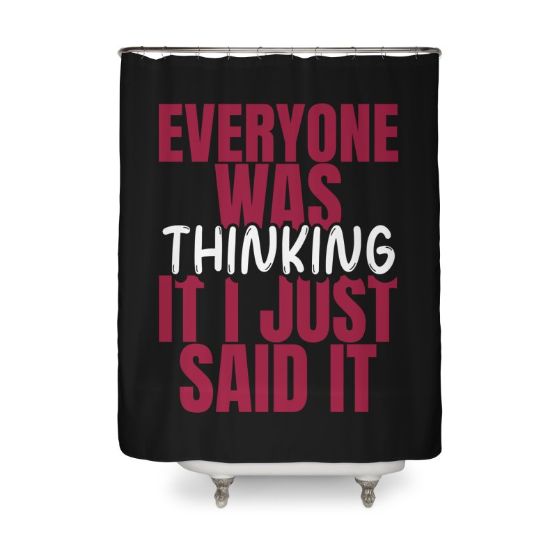 EVERYONE WAS THINKING IT I JUST SAID IT Home Shower Curtain by Saksham Artist Shop