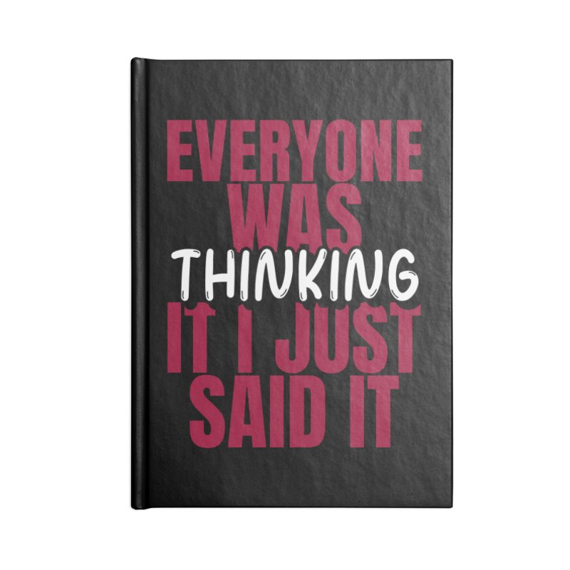 EVERYONE WAS THINKING IT I JUST SAID IT Accessories Notebook by Saksham Artist Shop