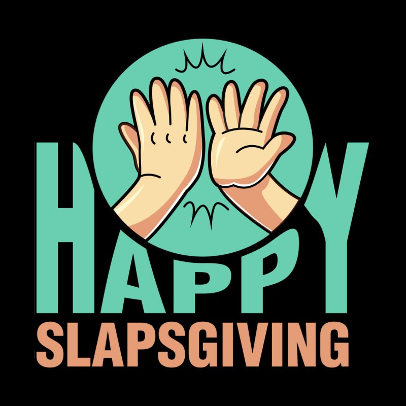 HAPPY SLAPSGIVING Women's T-Shirt by Saksham Artist Shop