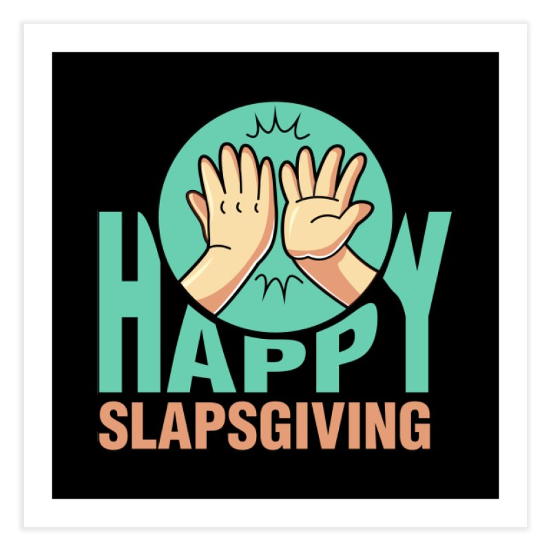 HAPPY SLAPSGIVING Home Fine Art Print by Saksham Artist Shop
