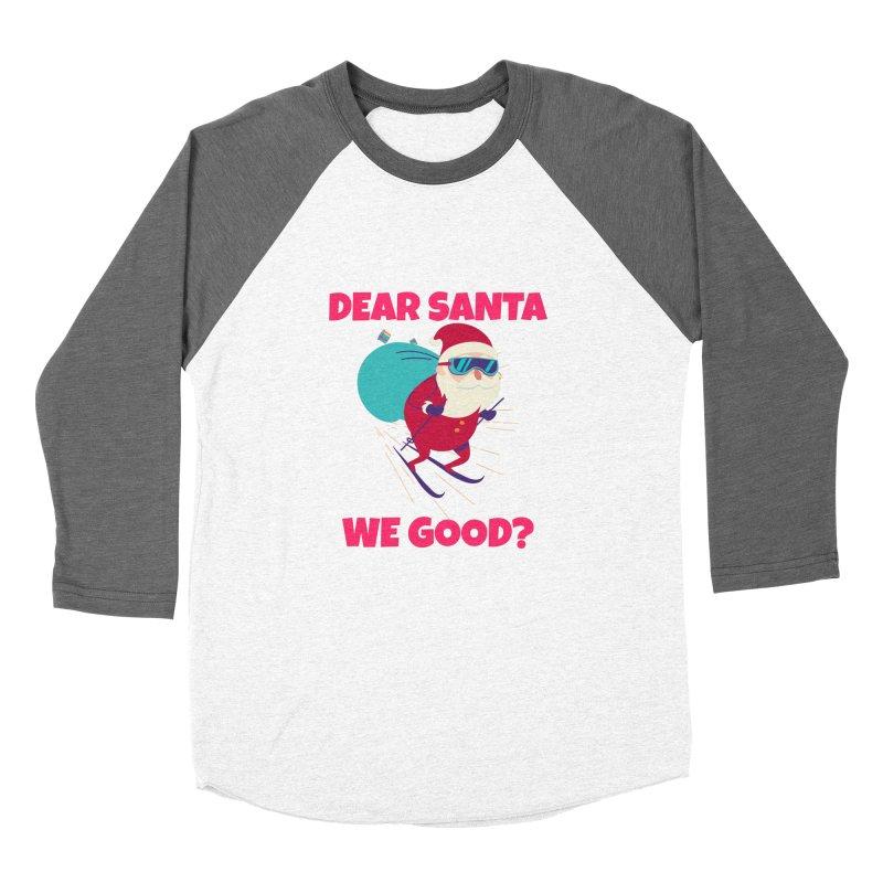 DEAR SANTA WE GOOD Women's Longsleeve T-Shirt by Saksham Artist Shop