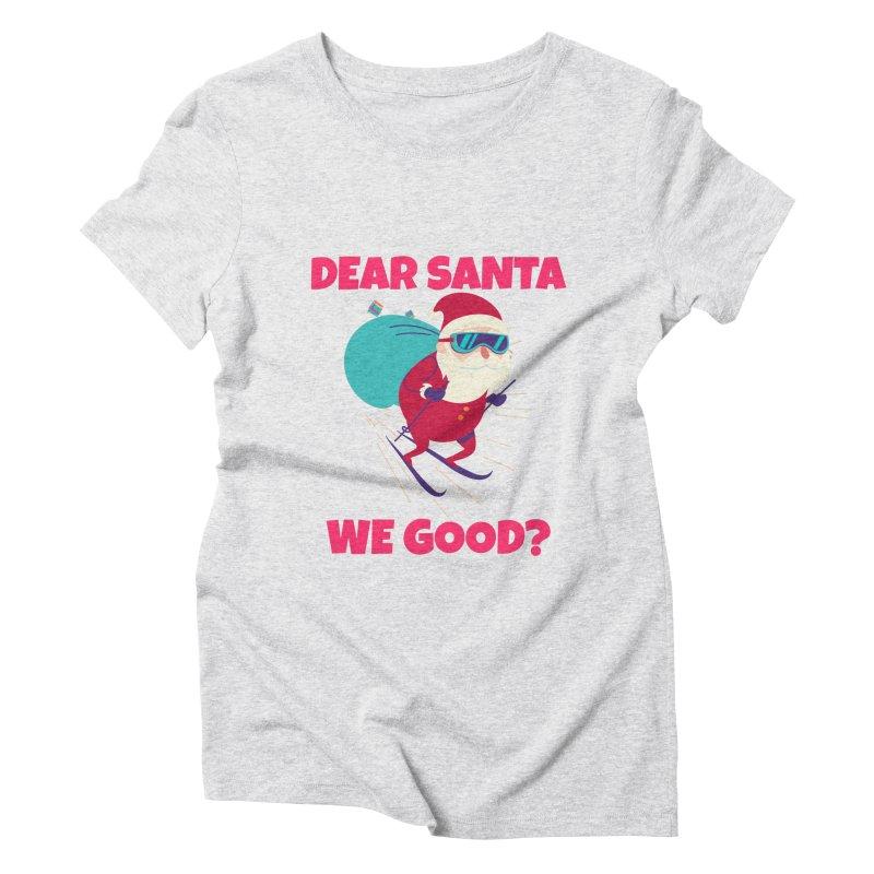DEAR SANTA WE GOOD Women's T-Shirt by Saksham Artist Shop
