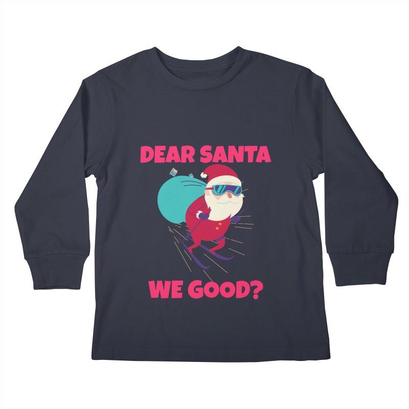 DEAR SANTA WE GOOD Kids Longsleeve T-Shirt by Saksham Artist Shop