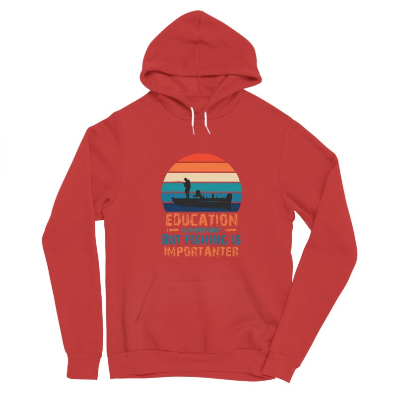 EDUCATION IS IMPORTANT BUT FISHING IS IMPORTANTER Men's Pullover Hoody by Saksham Artist Shop