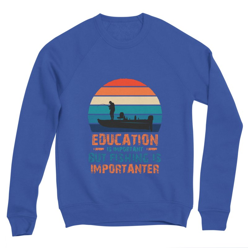 EDUCATION IS IMPORTANT BUT FISHING IS IMPORTANTER Women's Sweatshirt by Saksham Artist Shop