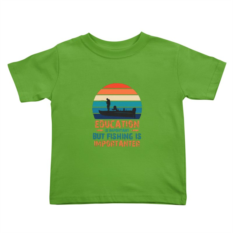 EDUCATION IS IMPORTANT BUT FISHING IS IMPORTANTER Kids Toddler T-Shirt by Saksham Artist Shop