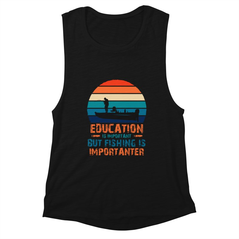 EDUCATION IS IMPORTANT BUT FISHING IS IMPORTANTER Women's Tank by Saksham Artist Shop