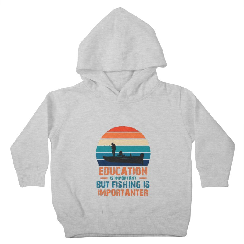 EDUCATION IS IMPORTANT BUT FISHING IS IMPORTANTER Kids Toddler Pullover Hoody by Saksham Artist Shop