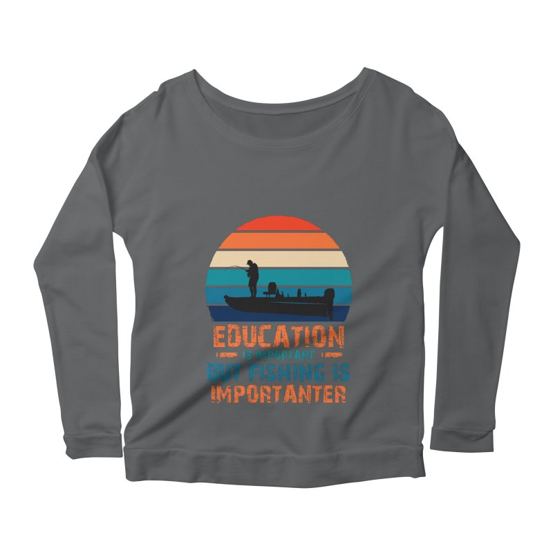 EDUCATION IS IMPORTANT BUT FISHING IS IMPORTANTER Women's Longsleeve T-Shirt by Saksham Artist Shop
