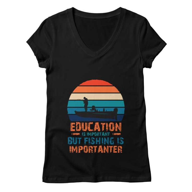 EDUCATION IS IMPORTANT BUT FISHING IS IMPORTANTER Women's V-Neck by Saksham Artist Shop