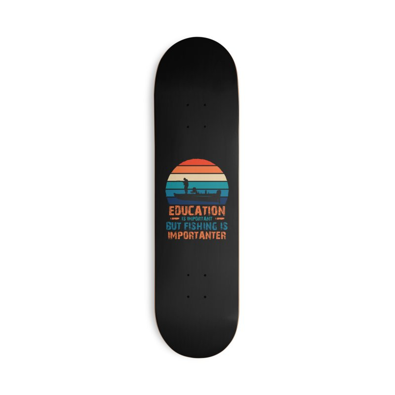 EDUCATION IS IMPORTANT BUT FISHING IS IMPORTANTER Accessories Skateboard by Saksham Artist Shop