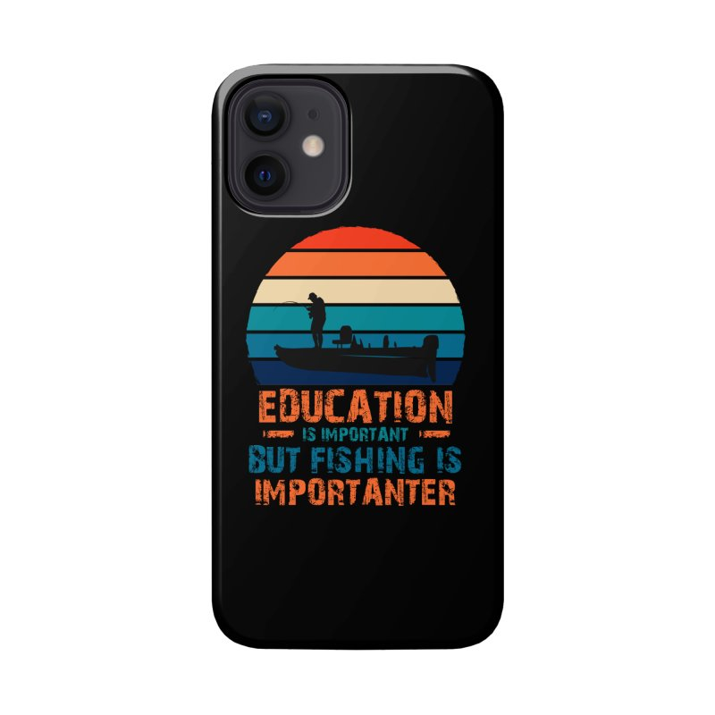 EDUCATION IS IMPORTANT BUT FISHING IS IMPORTANTER Accessories Phone Case by Saksham Artist Shop