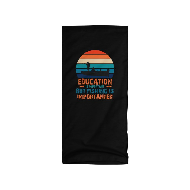 EDUCATION IS IMPORTANT BUT FISHING IS IMPORTANTER Accessories Neck Gaiter by Saksham Artist Shop