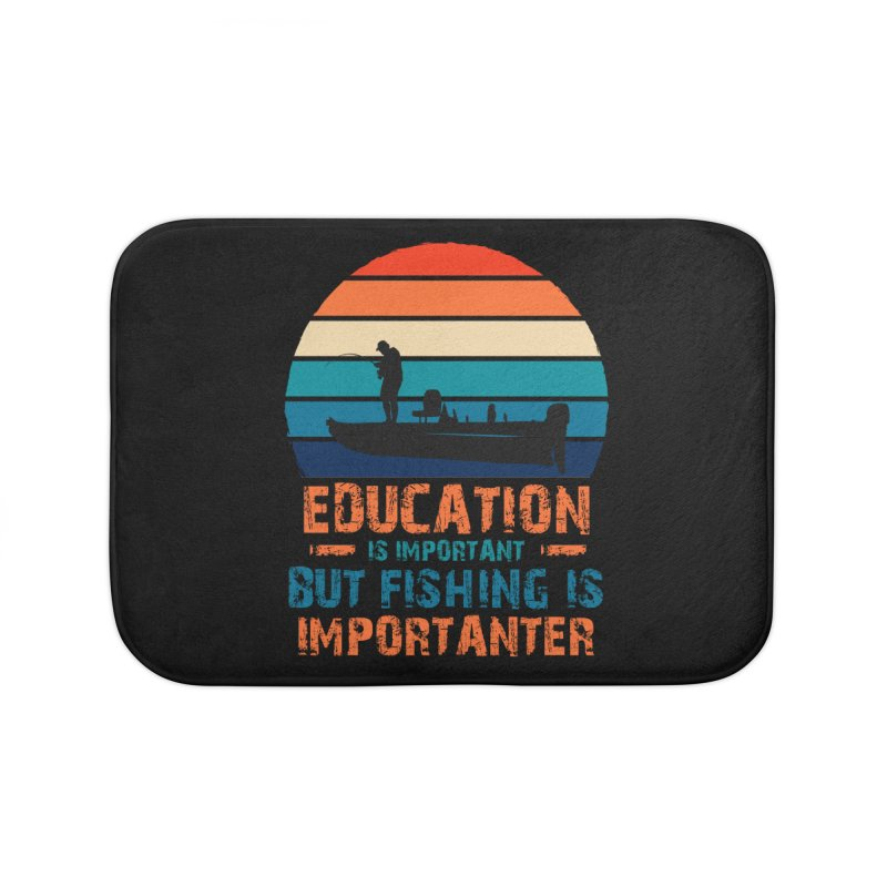 EDUCATION IS IMPORTANT BUT FISHING IS IMPORTANTER Home Bath Mat by Saksham Artist Shop