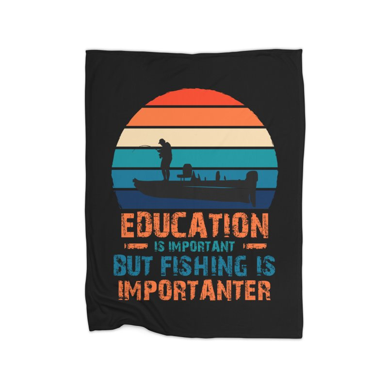 EDUCATION IS IMPORTANT BUT FISHING IS IMPORTANTER Home Blanket by Saksham Artist Shop