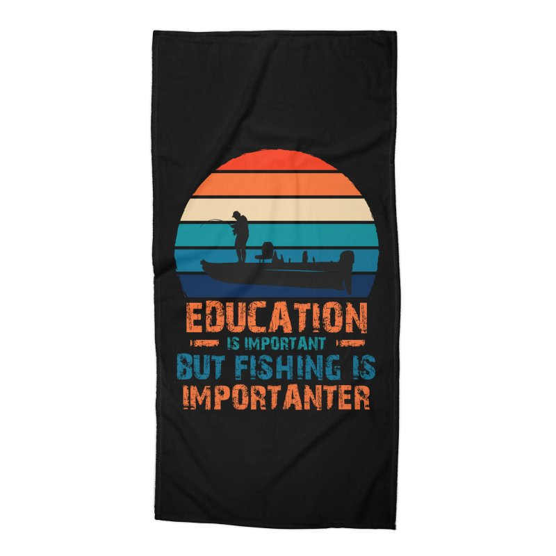 EDUCATION IS IMPORTANT BUT FISHING IS IMPORTANTER Accessories Beach Towel by Saksham Artist Shop