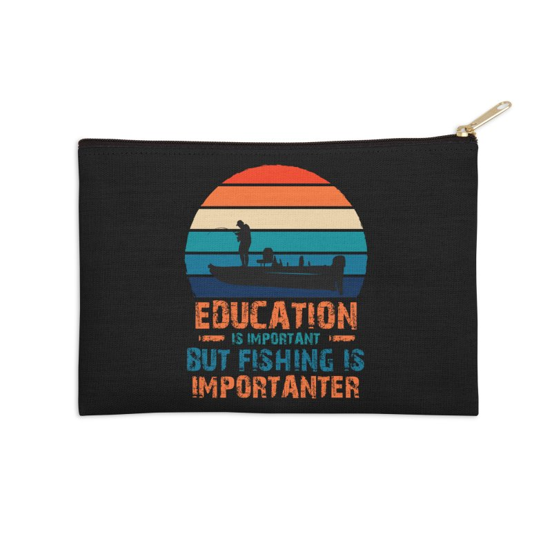 EDUCATION IS IMPORTANT BUT FISHING IS IMPORTANTER Accessories Zip Pouch by Saksham Artist Shop