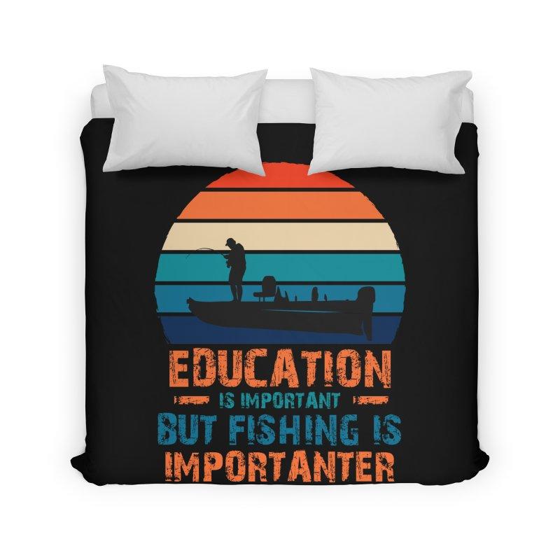 EDUCATION IS IMPORTANT BUT FISHING IS IMPORTANTER Home Duvet by Saksham Artist Shop
