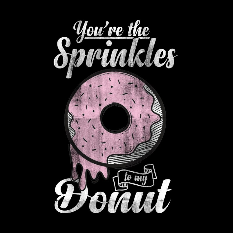 YOU ARE THE SPRINKLES TO MY DONUT Men's T-Shirt by Saksham Artist Shop
