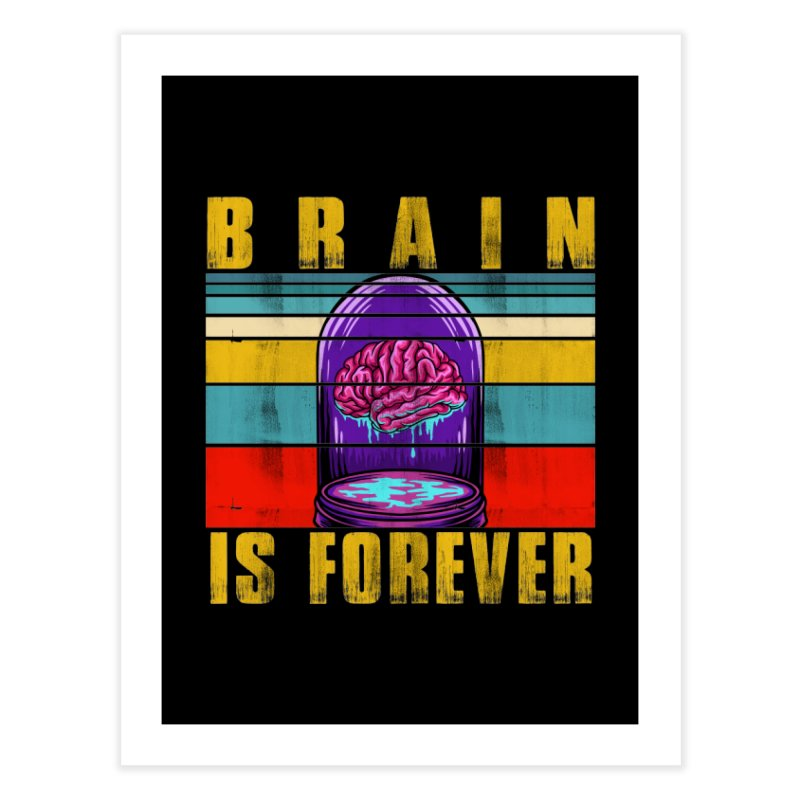 BRAIN IS FOREVER Home Fine Art Print by Saksham Artist Shop