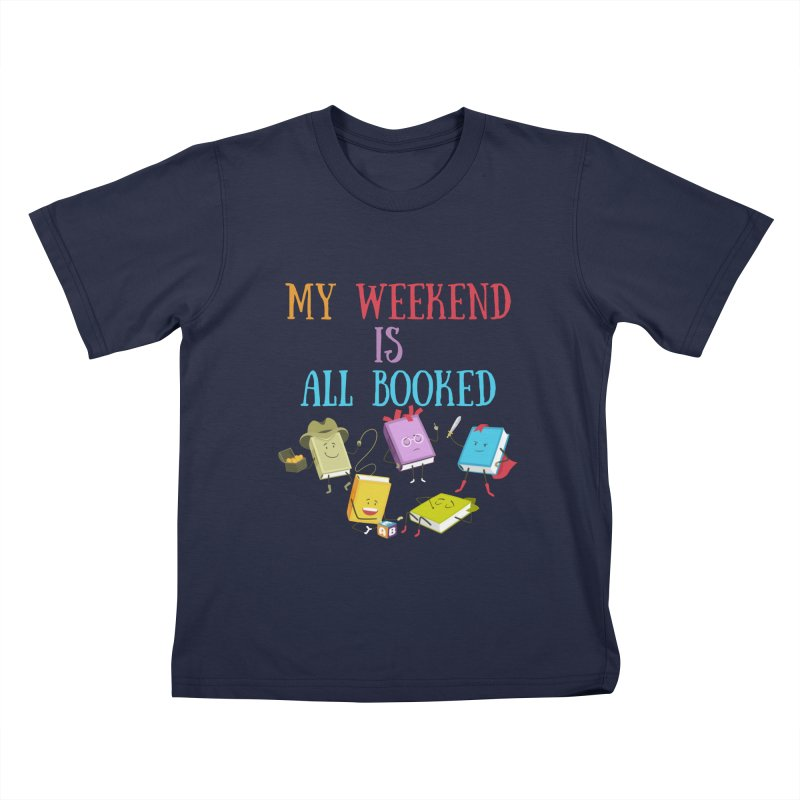 MY WEEKEND IS ALL BOOKED Kids T-Shirt by Saksham Artist Shop
