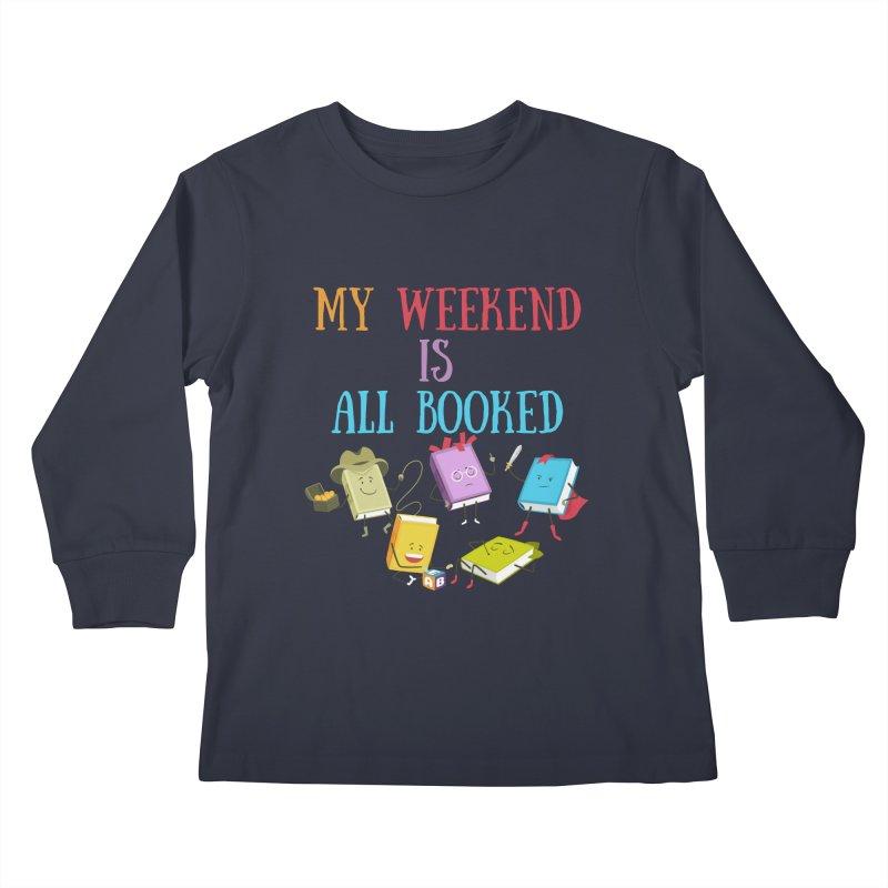 MY WEEKEND IS ALL BOOKED Kids Longsleeve T-Shirt by Saksham Artist Shop