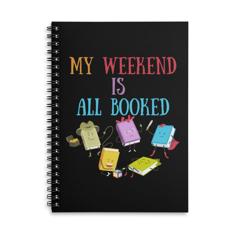 MY WEEKEND IS ALL BOOKED Accessories Notebook by Saksham Artist Shop