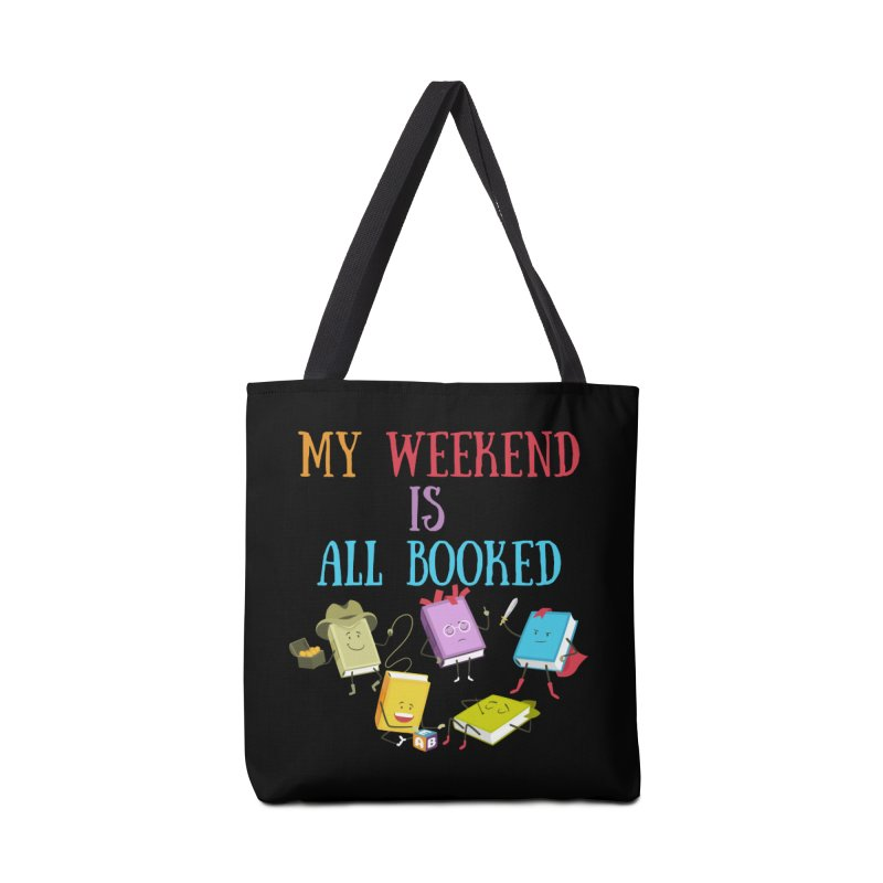 MY WEEKEND IS ALL BOOKED Accessories Bag by Saksham Artist Shop
