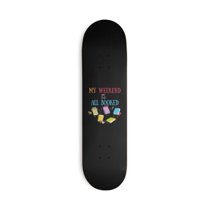 MY WEEKEND IS ALL BOOKED Accessories Skateboard by Saksham Artist Shop