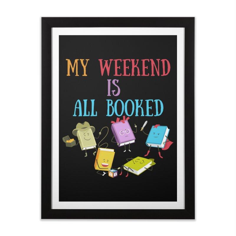 MY WEEKEND IS ALL BOOKED Home Framed Fine Art Print by Saksham Artist Shop