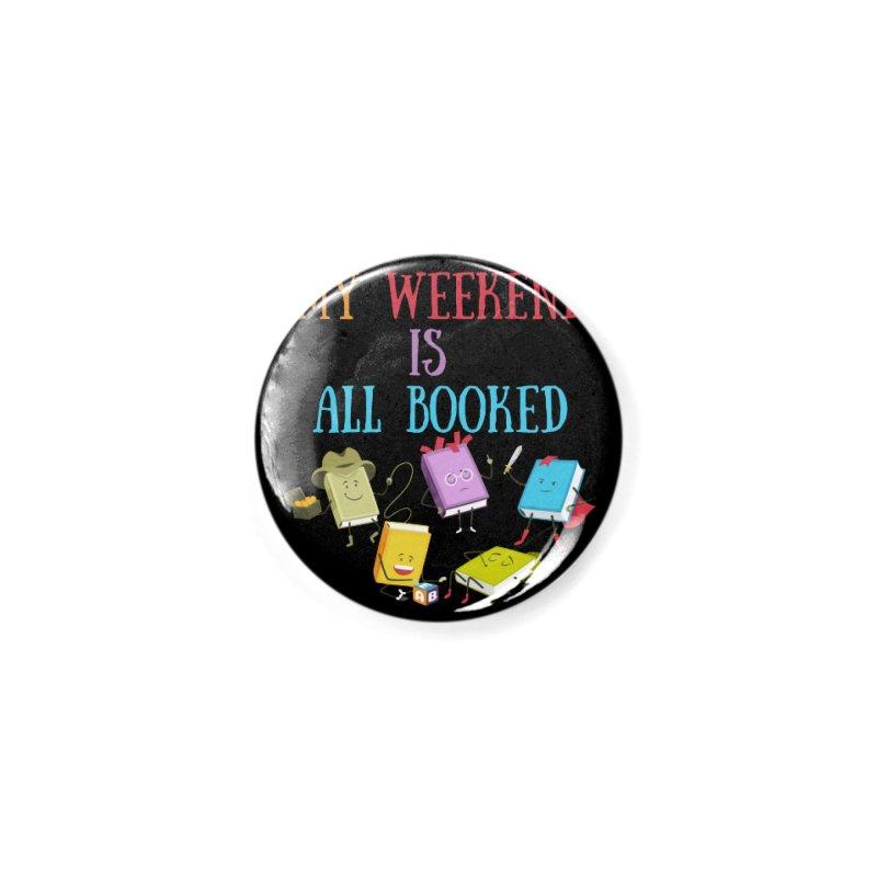 MY WEEKEND IS ALL BOOKED Accessories Button by Saksham Artist Shop