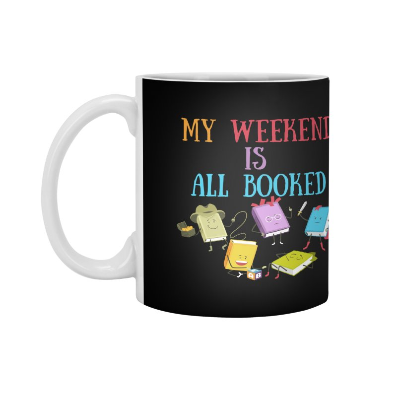 MY WEEKEND IS ALL BOOKED Accessories Mug by Saksham Artist Shop